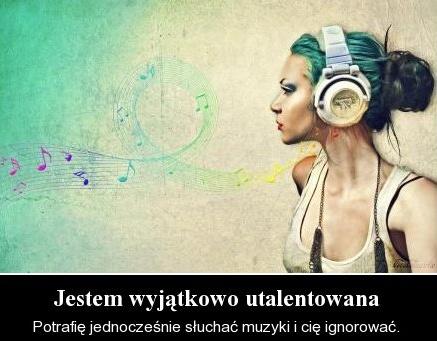 Muzyka lekiem na wszystkich idiotów.